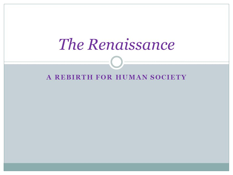 A REBIRTH FOR HUMAN SOCIETY The Renaissance