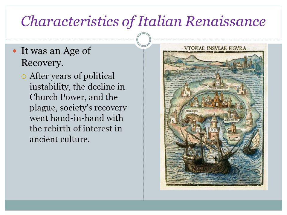 Characteristics of Italian Renaissance It was an Age of Recovery.  After years of political instability, the decline in Church Power, and the plague,