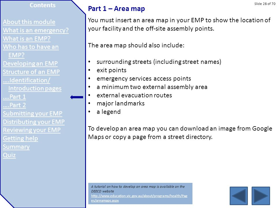 Slide 28 of 70 Part 1 – Area map You must insert an area map in your EMP to show the location of your facility and the off-site assembly points. The a