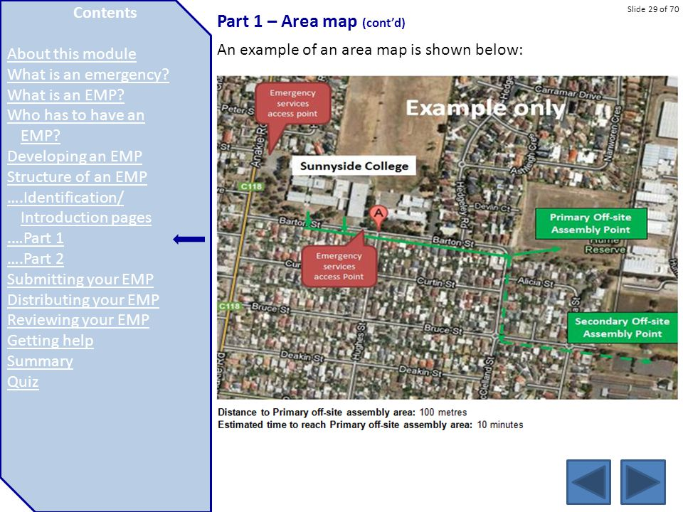 Slide 29 of 70 Part 1 – Area map (cont'd) An example of an area map is shown below: Contents About this module What is an emergency? What is an EMP? W