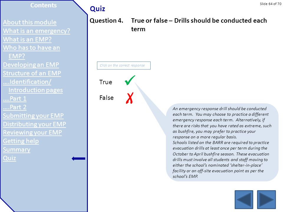 Slide 64 of 70 Quiz Contents Introduction Topic 1 Topic 2 Topic 3 Topic 4 Topic 5 Topic 6 Topic 7 Question 4.True or false – Drills should be conducte