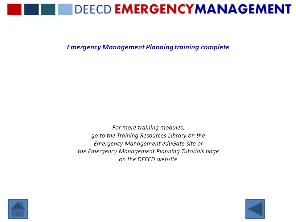 Emergency Management Planning training complete For more training modules, go to the Training Resources Library on the Emergency Management eduGate si