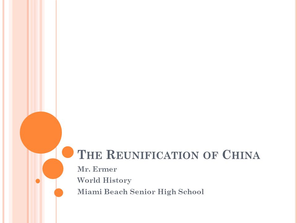 T HE R EUNIFICATION OF C HINA Mr. Ermer World History Miami Beach Senior High School