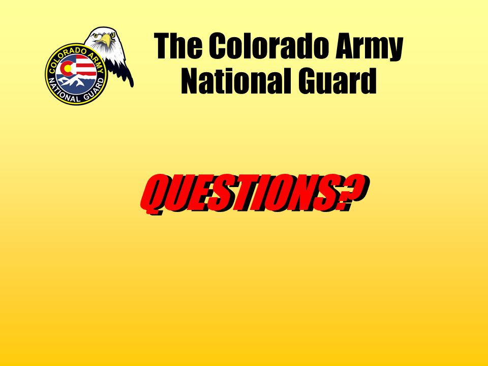 The Colorado Army National Guard QUESTIONS?