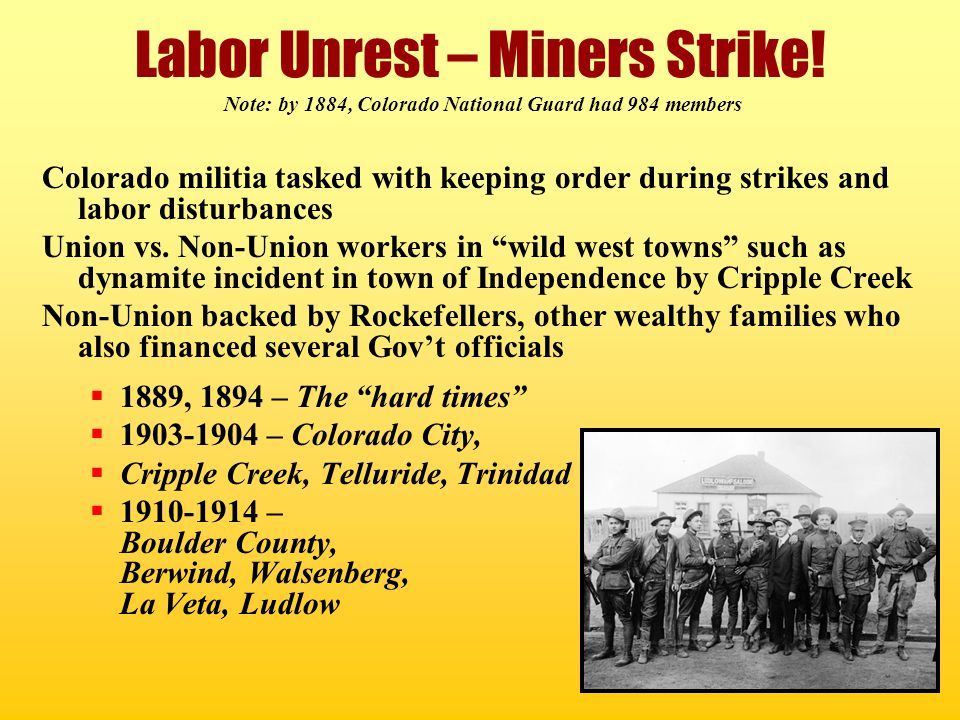Labor Unrest – Miners Strike! Note: by 1884, Colorado National Guard had 984 members Colorado militia tasked with keeping order during strikes and lab