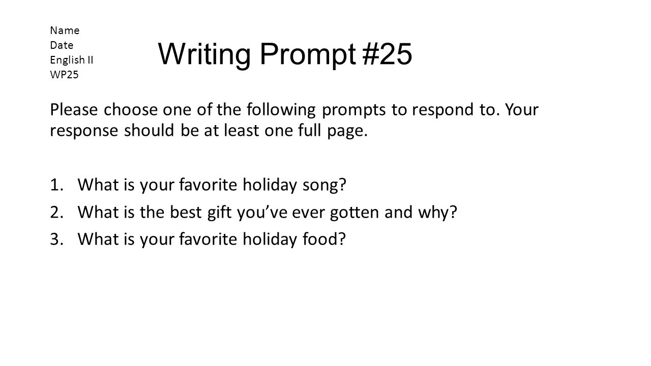 Writing Prompt #25 Please choose one of the following prompts to respond to. Your response should be at least one full page. 1.What is your favorite h