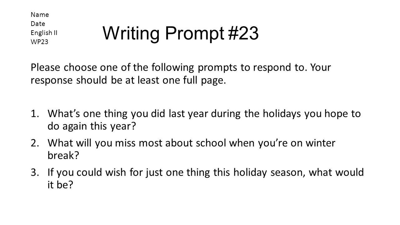 Writing Prompt #23 Please choose one of the following prompts to respond to. Your response should be at least one full page. 1.What's one thing you di
