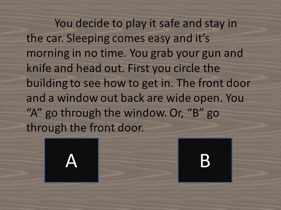 You decide to play it safe and stay in the car.Sleeping comes easy and it's morning in no time.