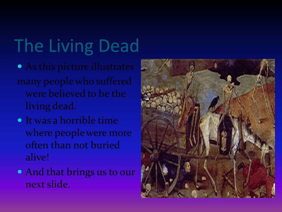 The Living Dead As this picture illustrates many people who suffered were believed to be the living dead. It was a horrible time where people were mor