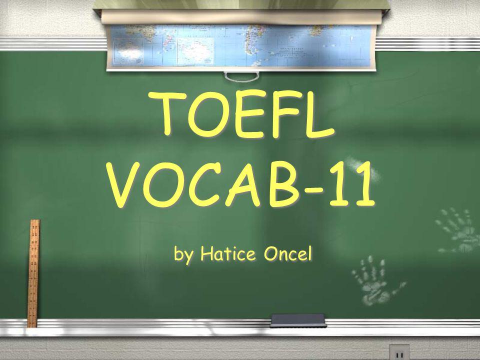 by Hatice Oncel TOEFL VOCAB-11