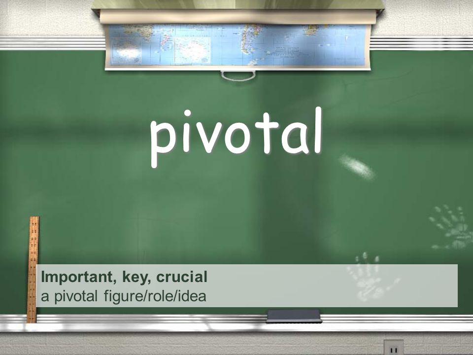 Important, key, crucial a pivotal figure/role/idea pivotal
