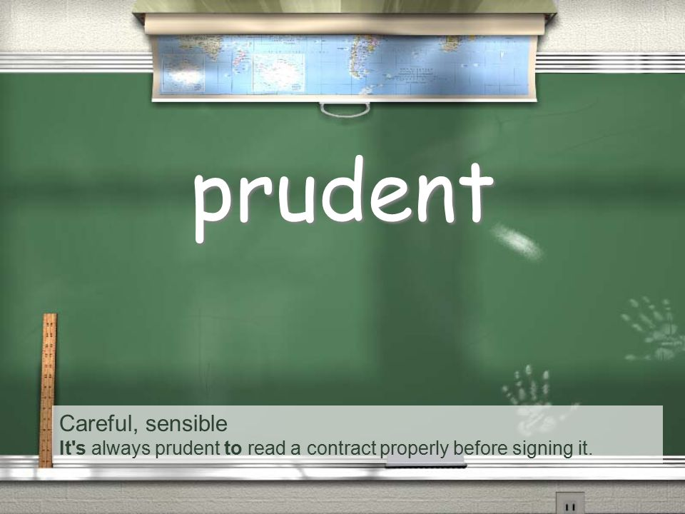 Careful, sensible It s always prudent to read a contract properly before signing it. prudent