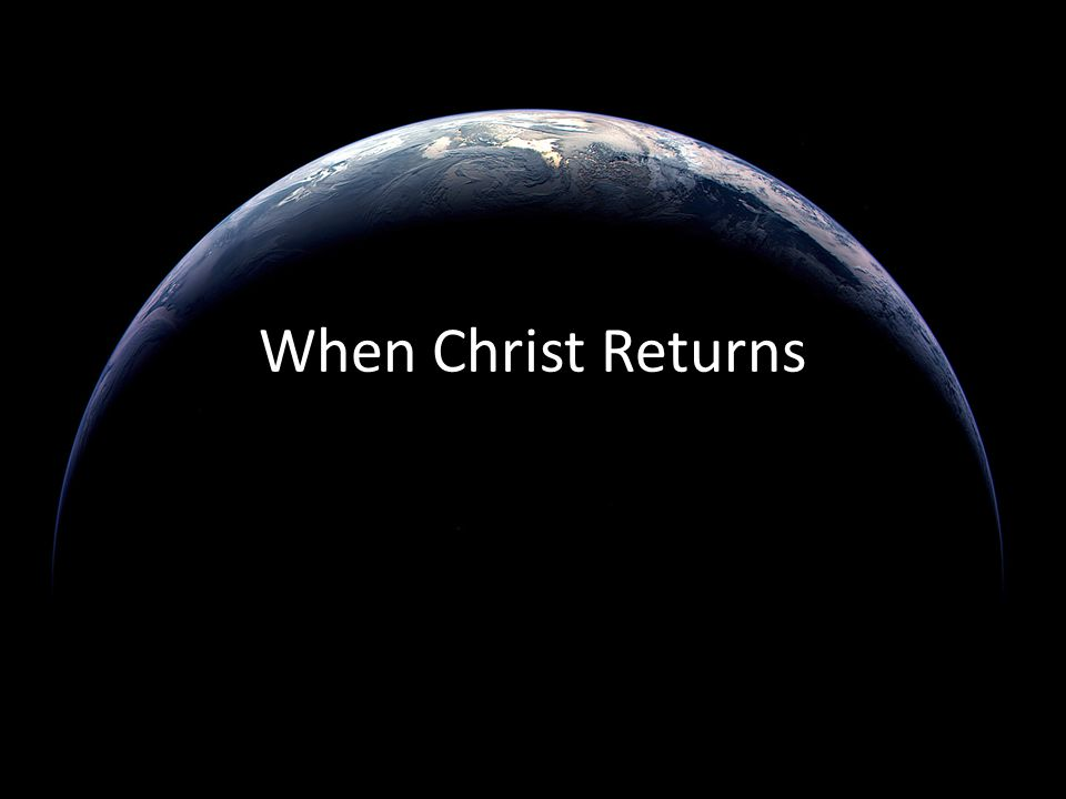 When Christ Returns
