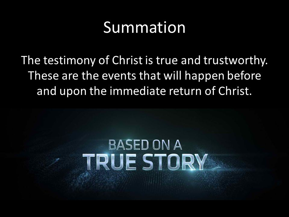 Summation The testimony of Christ is true and trustworthy.
