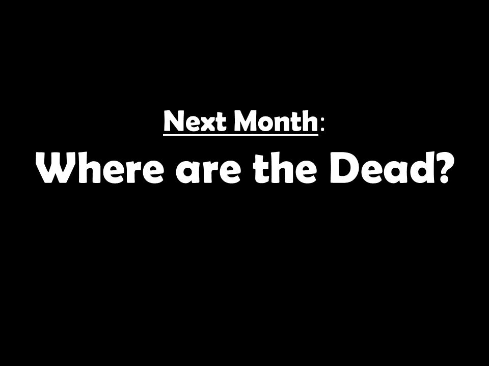 Next Month : Where are the Dead