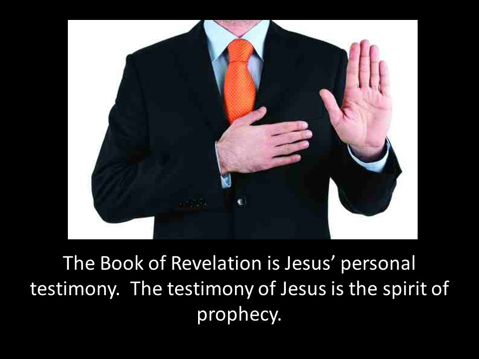 The Book of Revelation is Jesus' personal testimony.