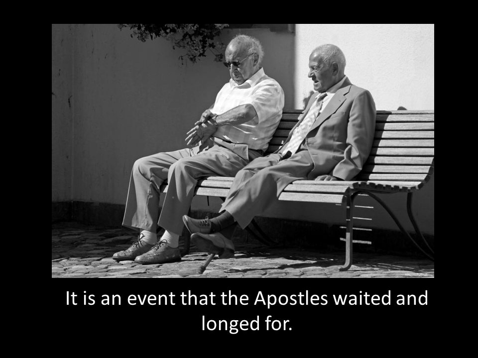 It is an event that the Apostles waited and longed for.