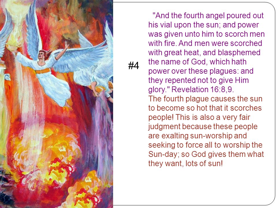 And the fourth angel poured out his vial upon the sun; and power was given unto him to scorch men with fire.
