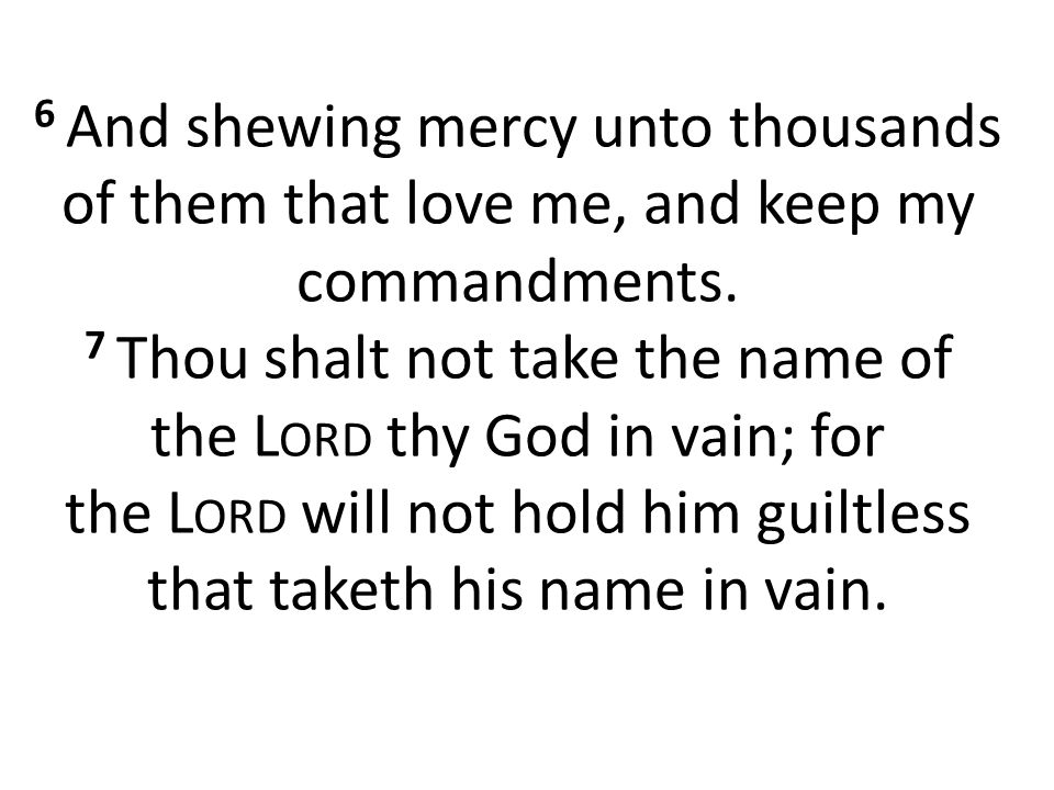 6 And shewing mercy unto thousands of them that love me, and keep my commandments.
