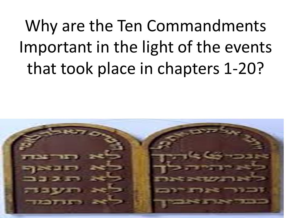 Why are the Ten Commandments Important in the light of the events that took place in chapters 1-20
