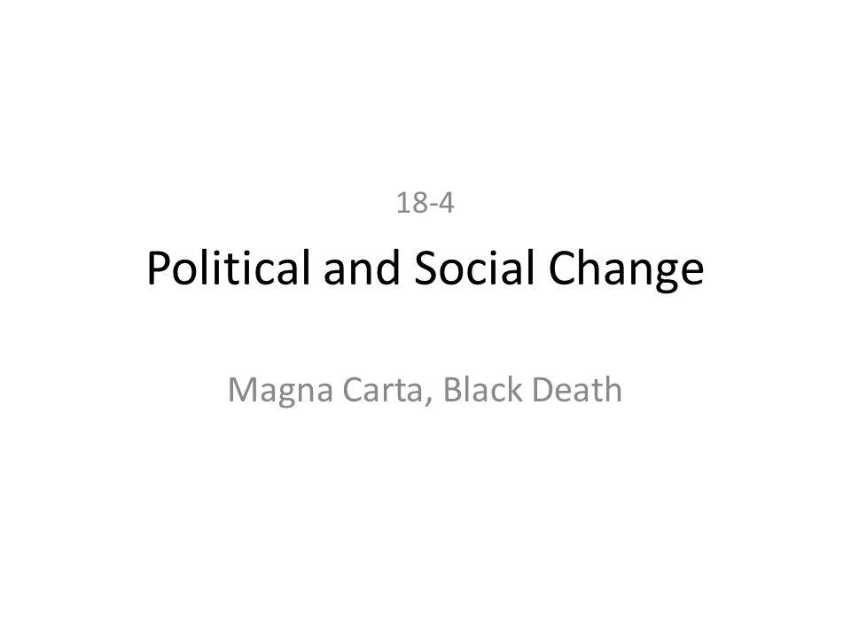 Political and Social Change Magna Carta, Black Death 18-4