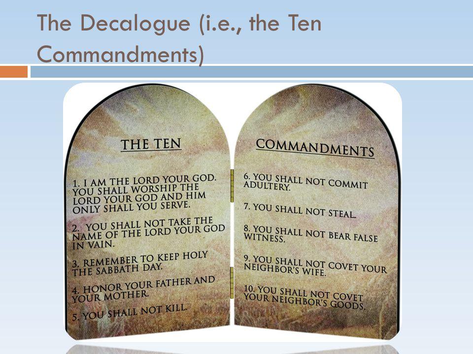 The Decalogue (i.e., the Ten Commandments)