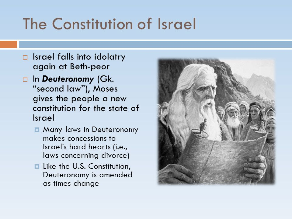 """The Constitution of Israel  Israel falls into idolatry again at Beth-peor  In Deuteronomy (Gk. """"second law""""), Moses gives the people a new constitut"""