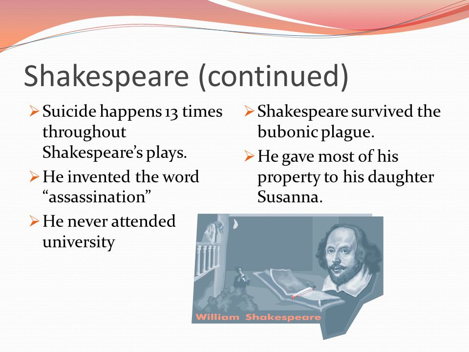 Shakespeare (continued)  Suicide happens 13 times throughout Shakespeare's plays.