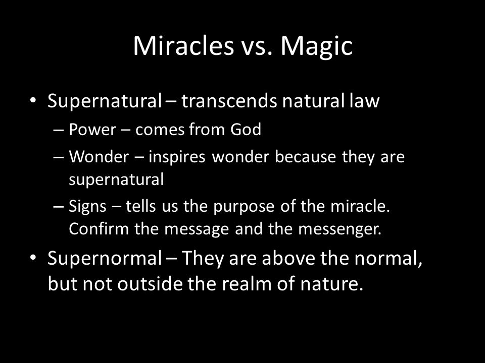 Miracles vs. Magic Supernatural – transcends natural law – Power – comes from God – Wonder – inspires wonder because they are supernatural – Signs – t