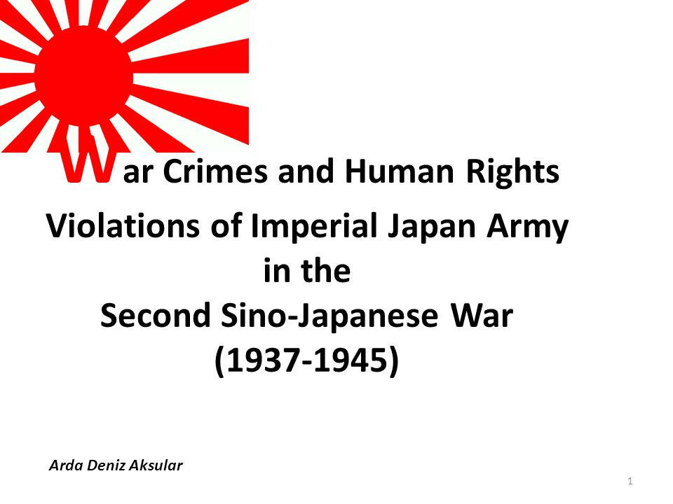 Arda Deniz Aksular W ar Crimes and Human Rights Violations of Imperial Japan Army in the Second Sino-Japanese War (1937-1945) 1