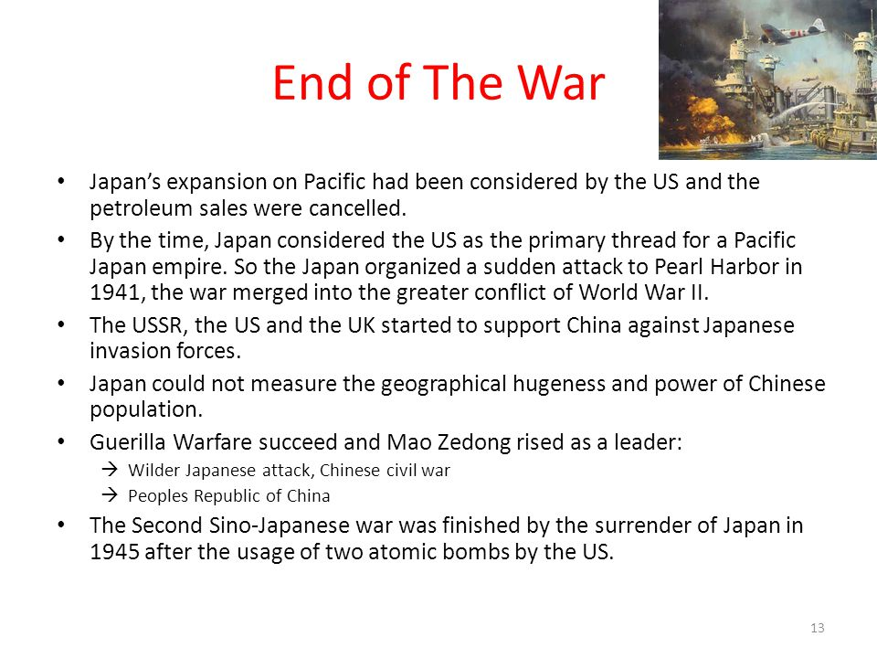 End of The War Japan's expansion on Pacific had been considered by the US and the petroleum sales were cancelled. By the time, Japan considered the US