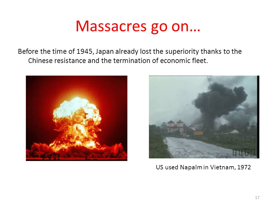 Massacres go on… Before the time of 1945, Japan already lost the superiority thanks to the Chinese resistance and the termination of economic fleet.