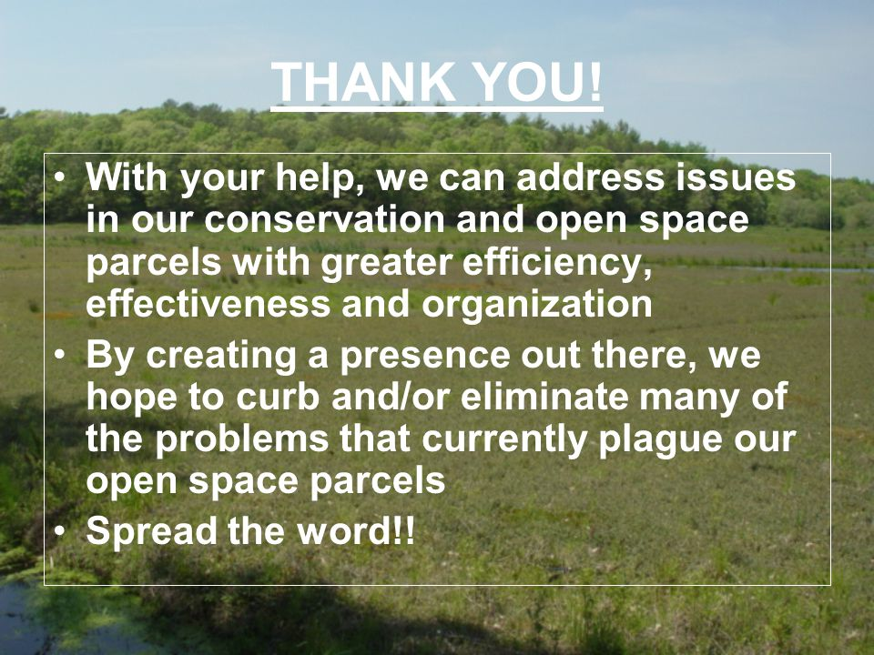 THANK YOU! With your help, we can address issues in our conservation and open space parcels with greater efficiency, effectiveness and organization By