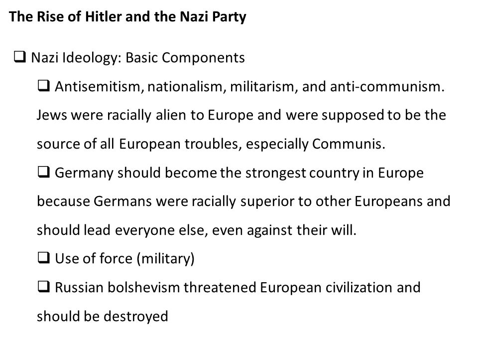  Nazi Ideology: Basic Components  Antisemitism, nationalism, militarism, and anti-communism.