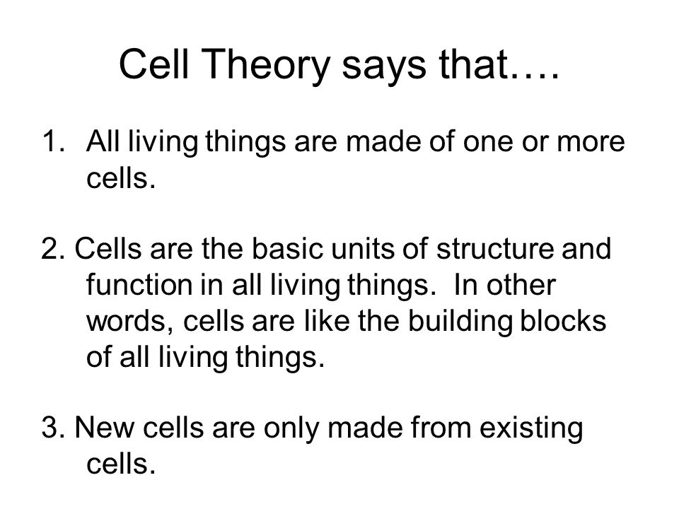 Cell Theory says that….1.All living things are made of one or more cells.