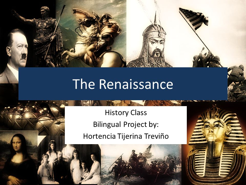 The Renaissance History Class Bilingual Project by: Hortencia Tijerina Treviño