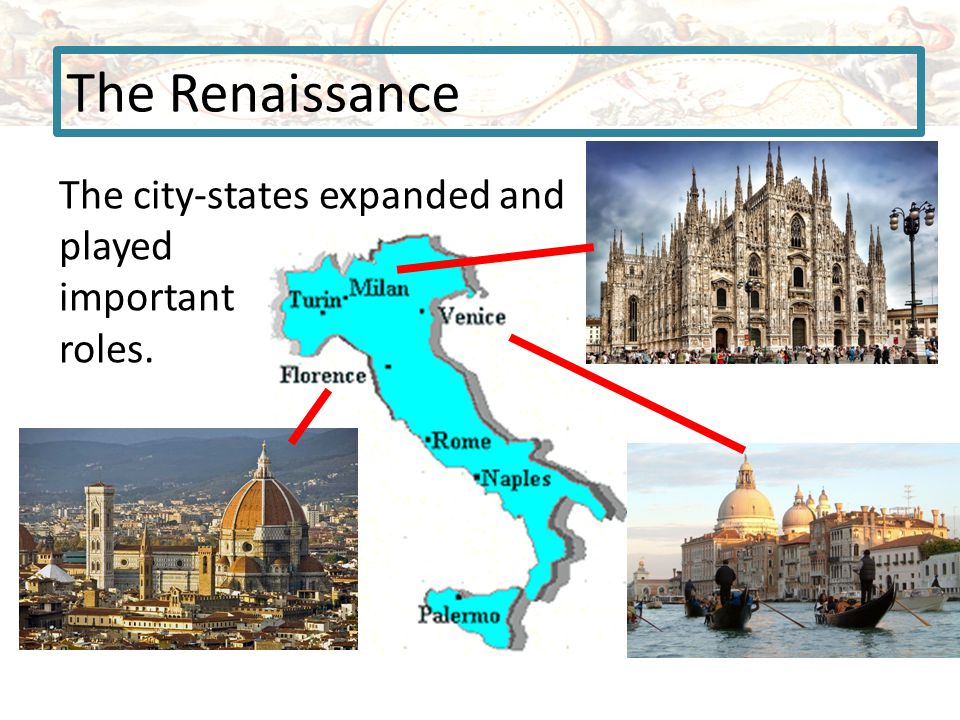 The Renaissance The city-states expanded and played important roles.