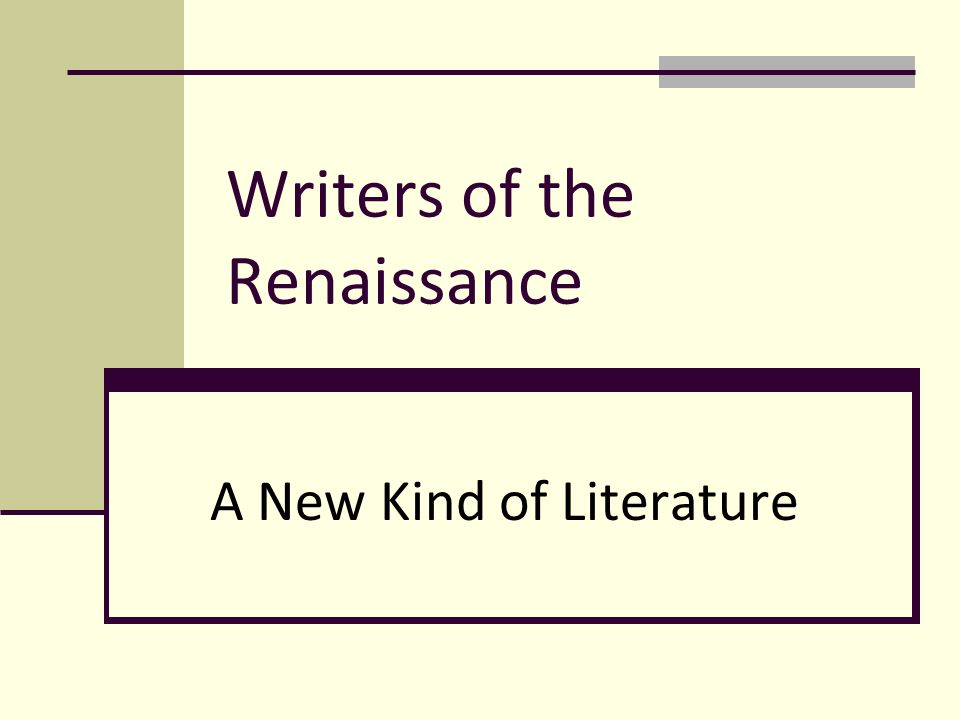 Writers of the Renaissance A New Kind of Literature