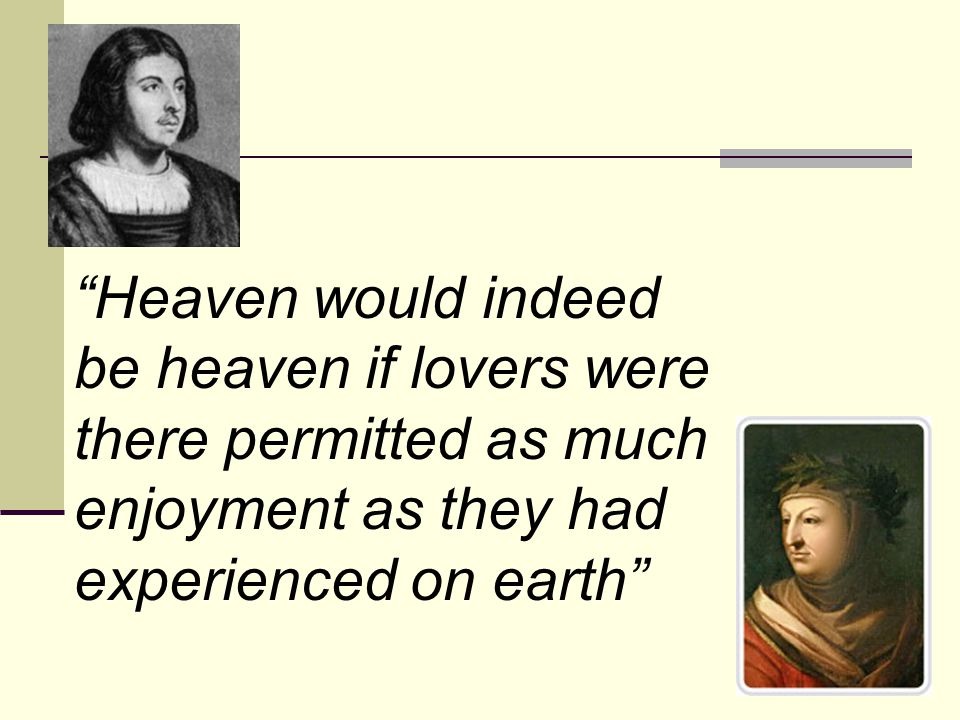 Heaven would indeed be heaven if lovers were there permitted as much enjoyment as they had experienced on earth
