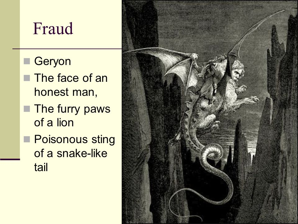 Fraud Geryon The face of an honest man, The furry paws of a lion Poisonous sting of a snake-like tail