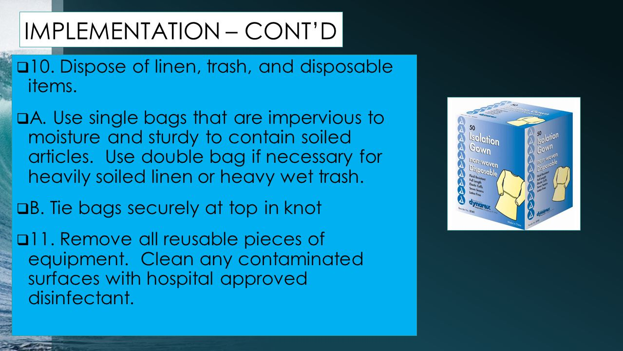 IMPLEMENTATION – CONT'D  10.Dispose of linen, trash, and disposable items.