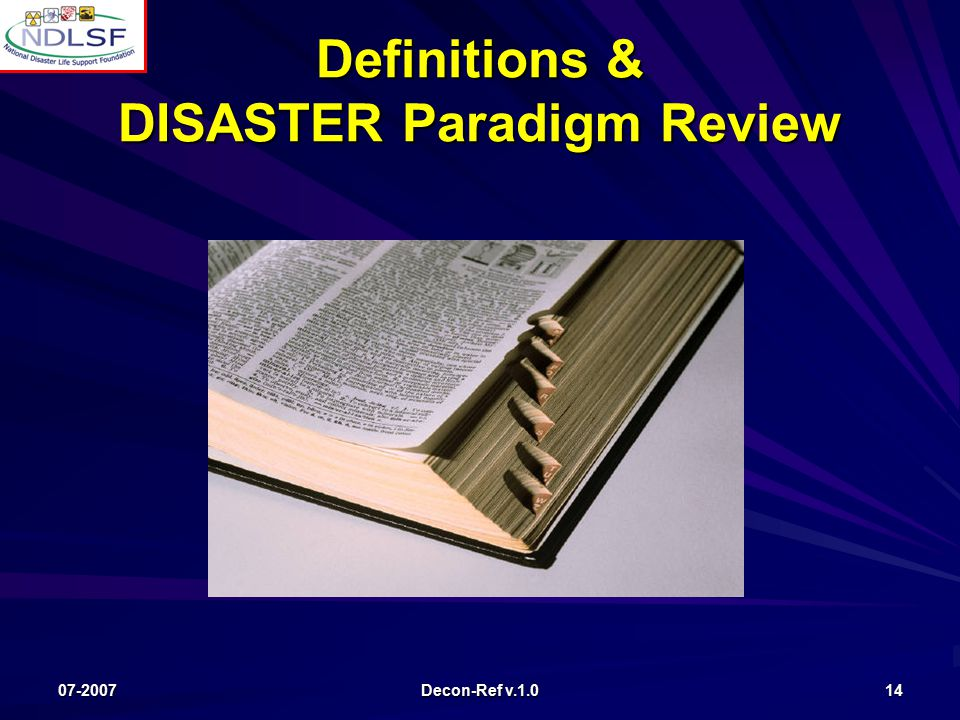 07-2007 Decon-Ref v.1.0 14 Definitions & DISASTER Paradigm Review