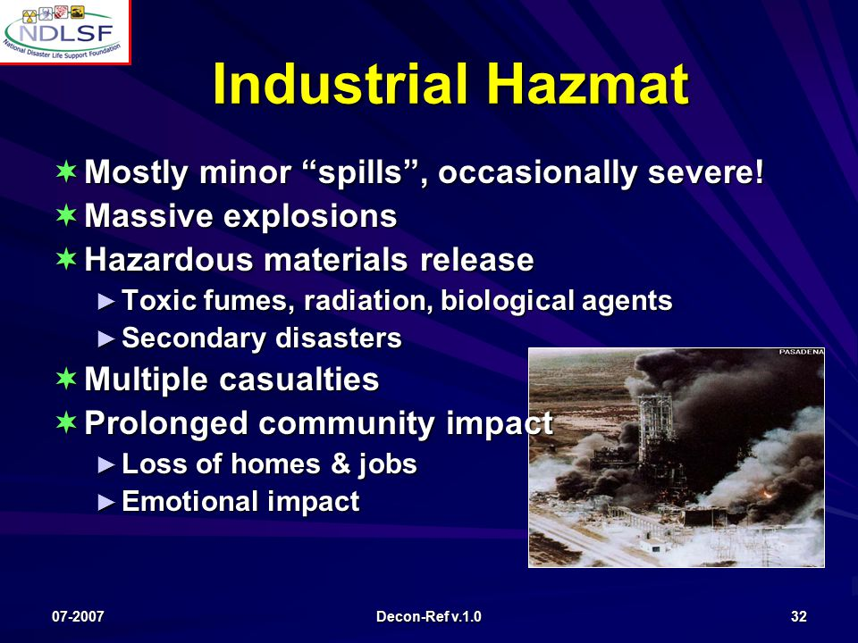 07-2007 Decon-Ref v.1.0 32 Industrial Hazmat  Mostly minor spills , occasionally severe.