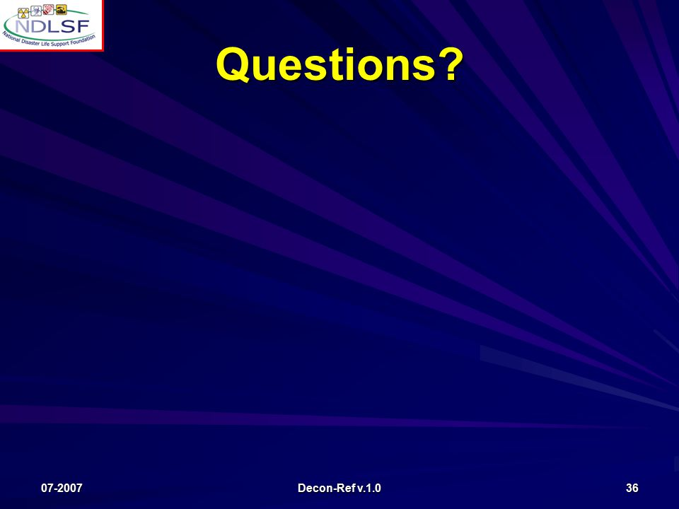 07-2007 Decon-Ref v.1.0 36 Questions?