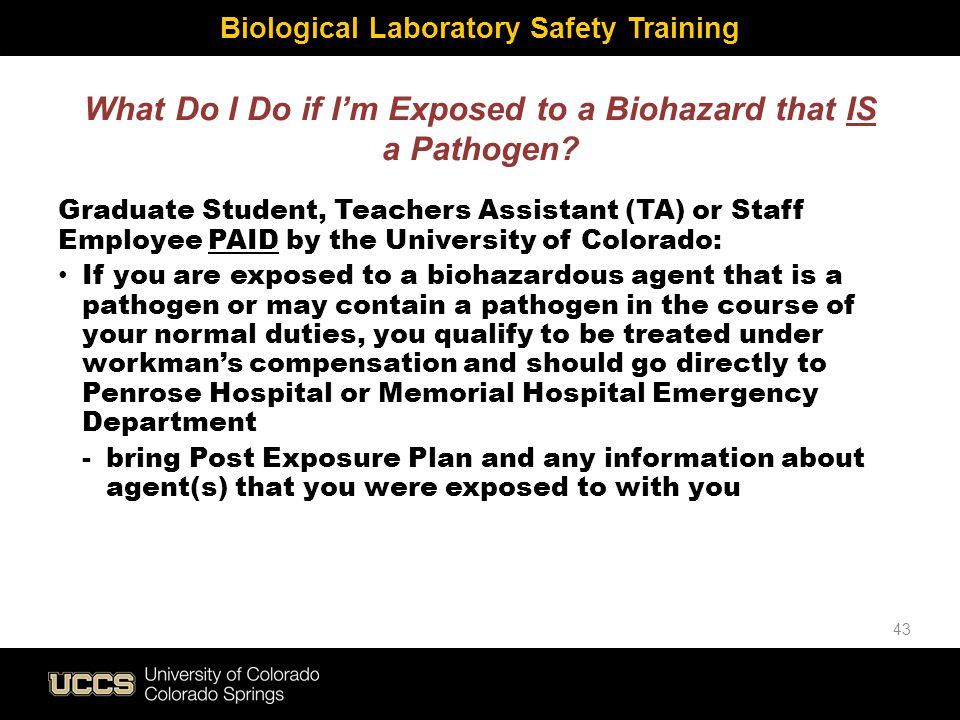 What Do I Do if I'm Exposed to a Biohazard that IS a Pathogen? Graduate Student, Teachers Assistant (TA) or Staff Employee PAID by the University of C