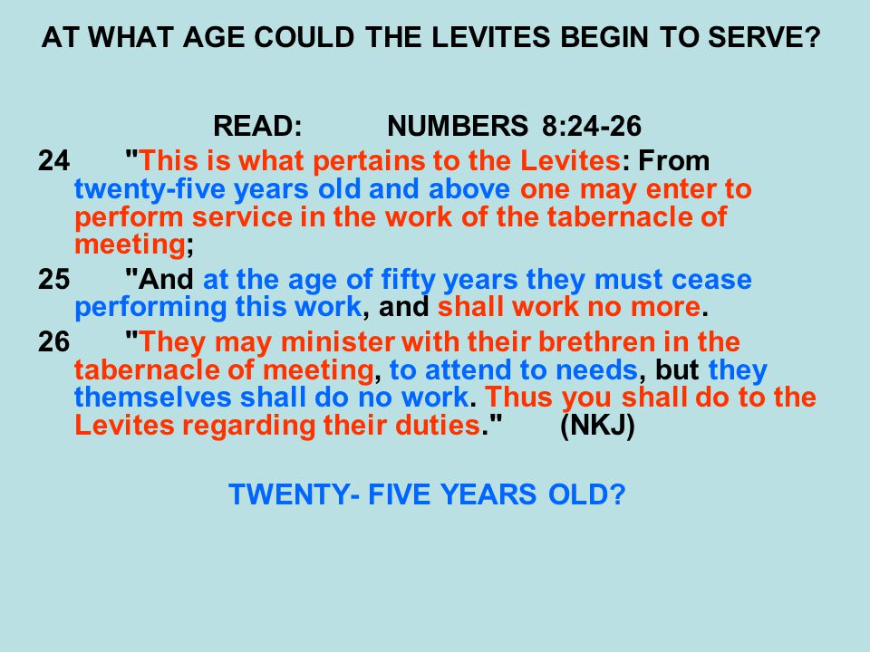 AT WHAT AGE COULD THE LEVITES BEGIN TO SERVE.