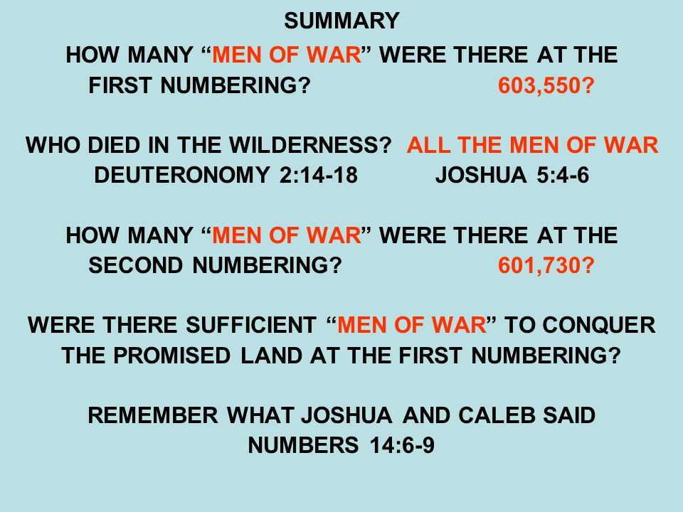 """SUMMARY HOW MANY """"MEN OF WAR"""" WERE THERE AT THE FIRST NUMBERING?603,550? WHO DIED IN THE WILDERNESS? ALL THE MEN OF WAR DEUTERONOMY 2:14-18JOSHUA 5:4-"""