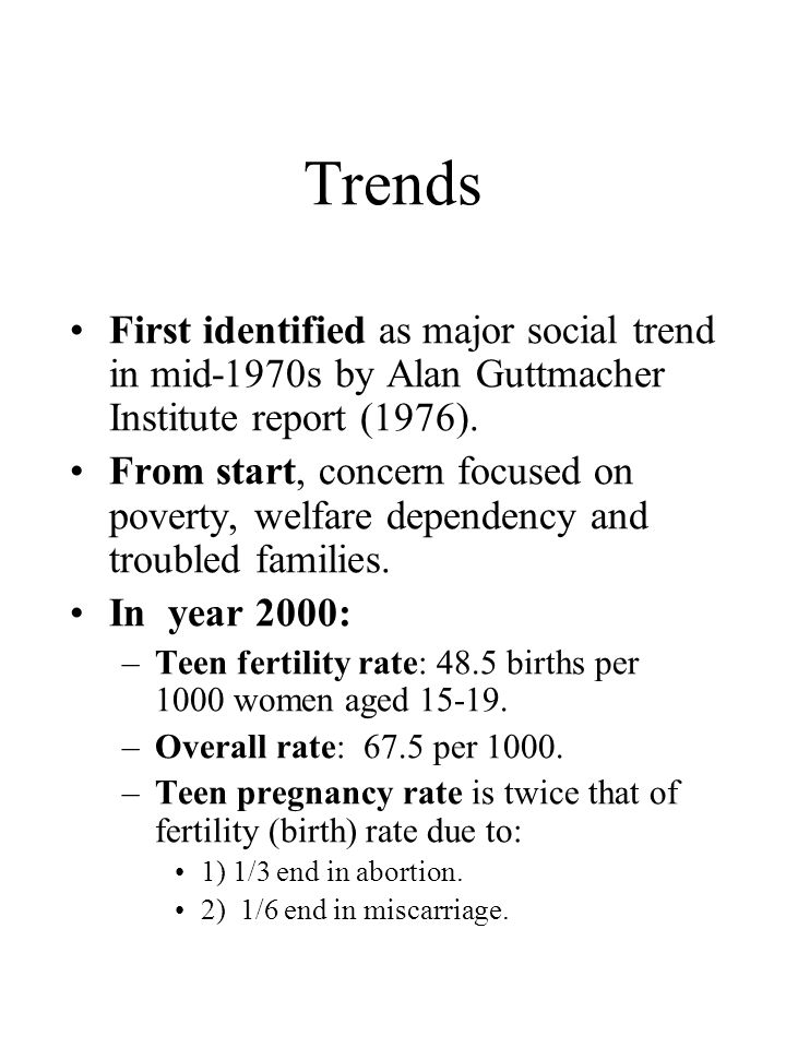 Trends First identified as major social trend in mid-1970s by Alan Guttmacher Institute report (1976). From start, concern focused on poverty, welfare