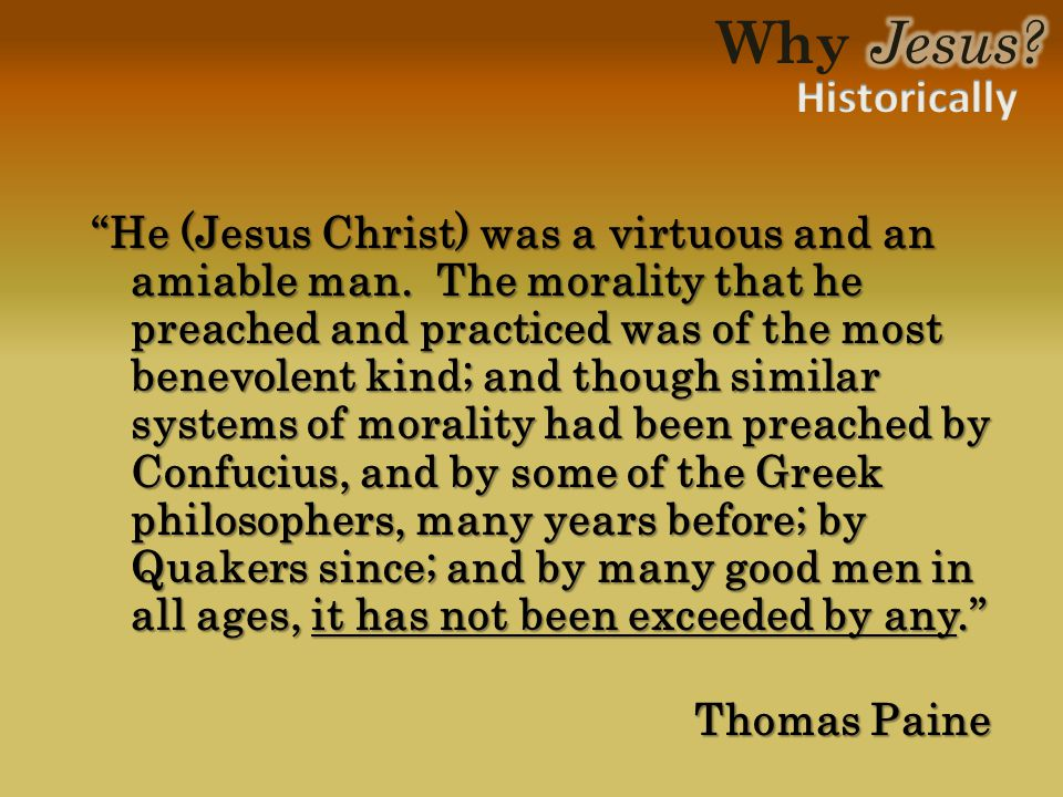 He (Jesus Christ) was a virtuous and an amiable man.