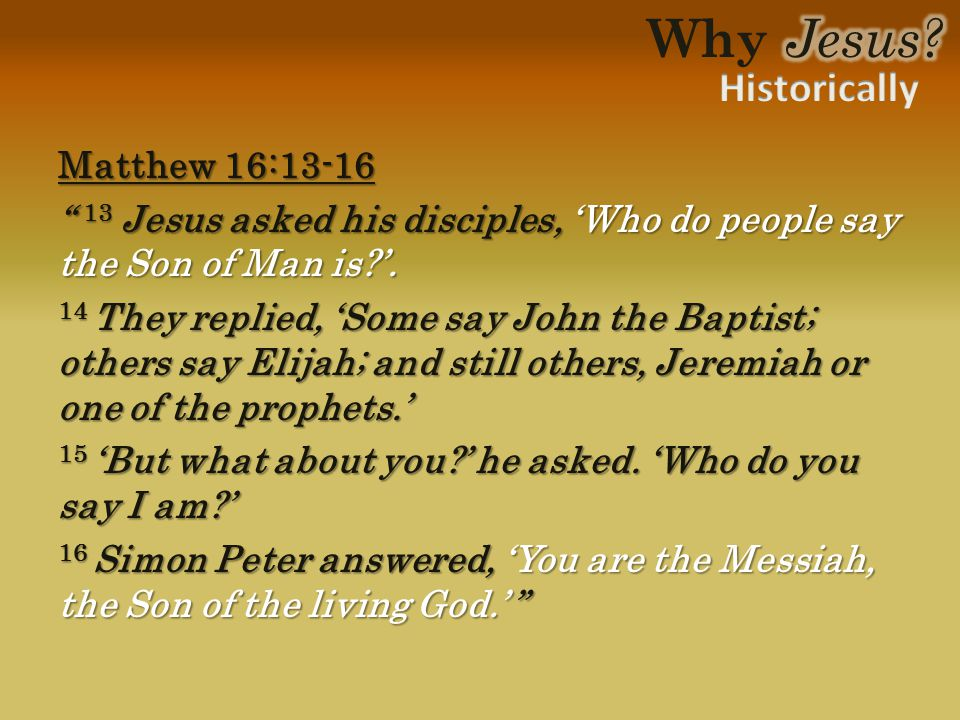 Matthew 16:13-16 13 Jesus asked his disciples, 'Who do people say the Son of Man is '.
